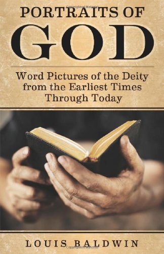 Portraits of God: Word Pictures of the Deity from the Earliest Times Through Today (Paperback): ...