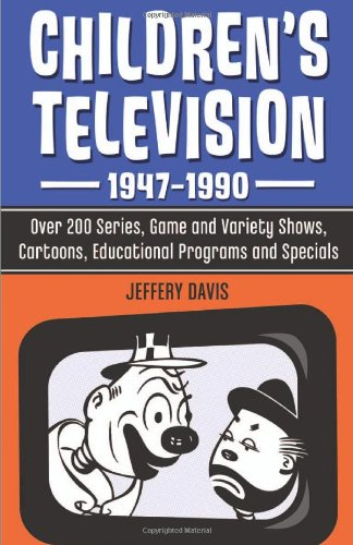 9780786467266: Children's Television, 1947-1990: Over 200 Series, Game and Variety Shows, Cartoons, Educational Programs and Specials