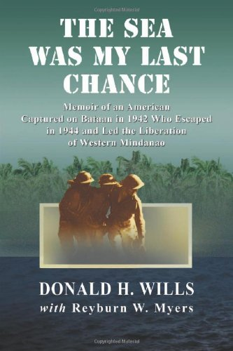 9780786467440: The Sea Was My Last Chance: Memoir of an American Captured on Bataan in 1942 Who Escaped in 1944 and Led the Liberation of Western Mindanao