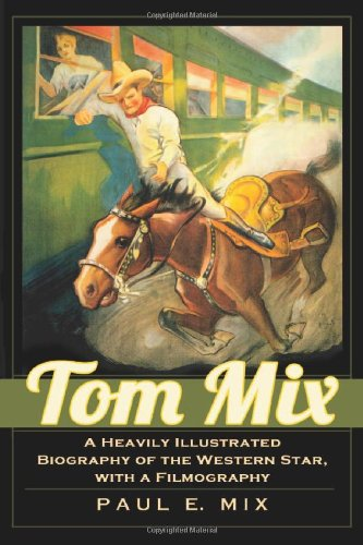 9780786467471: Tom Mix: A Heavily Illustrated Biography of the Western Star, with a Filmography