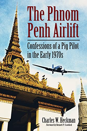 9780786467631: The Phnom Penh Airlift: Confessions of a Pig Pilot in the Early 1970s