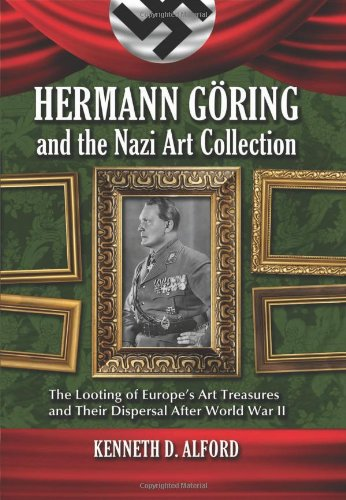 9780786468157: Hermann Goring and the Nazi Art Collection: The Looting of Europe's Art Treasures and Their Dispersal After World War II