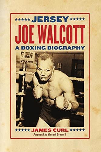 Jersey Joe Walcott: A Boxing Biography: James Curl
