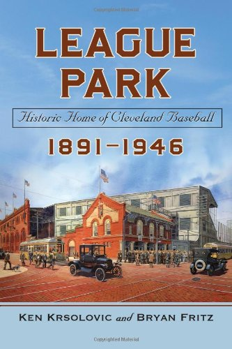 9780786468263: League Park: Historic Home of Cleveland Baseball, 1891-1946