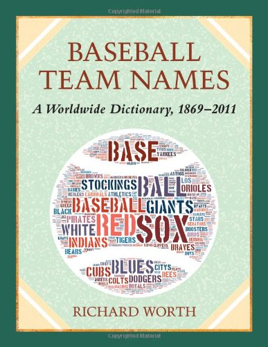 9780786468447: Baseball Team Names: A Dictionary of the Major, Minor and Negro Leagues, 18692011