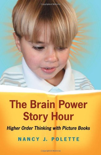 The Brain Power Story Hour - Higher Order Thinking with Picture Books: Nancy J. Polette