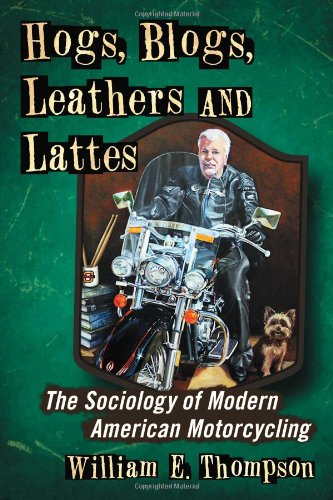 9780786468591: Hogs, Blogs, Leathers and Lattes: The Sociology of Modern American Motorcycling