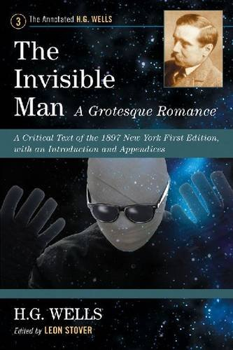 9780786468713: The Invisible Man: A Grotesque Romance: A Critical Text of the 1897 New York First Edition, with an Introduction and Appendices (Annotated H. G. Wells)