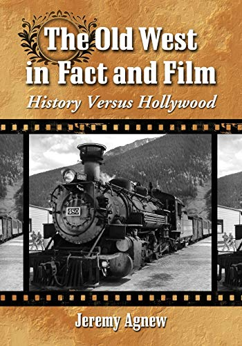 9780786468881: The Old West in Fact and Film: History Versus Hollywood
