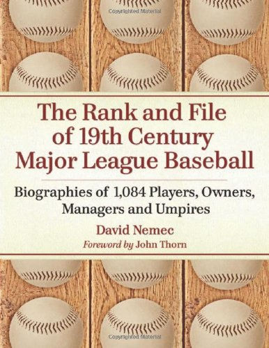 The Rank and File of 19th Century Major League Baseball: Biographies of 1,084 Players, Owners, ...