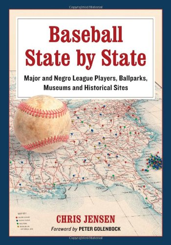 Baseball State by State: Major and Negro League Players, Ballparks, Museums and Historical Sites (...