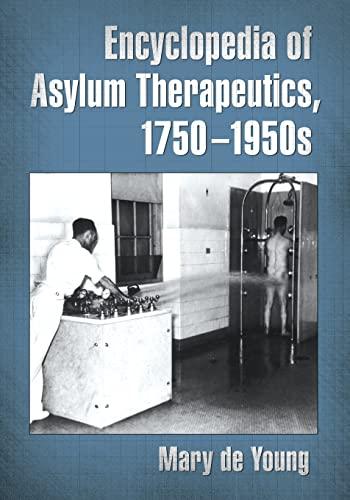 9780786468973: Encyclopedia of Asylum Therapeutics, 1750-1950s