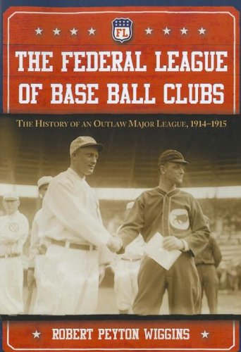9780786469390: The Federal League of Base Ball Clubs: The History of an Outlaw Major League, 1914-1915