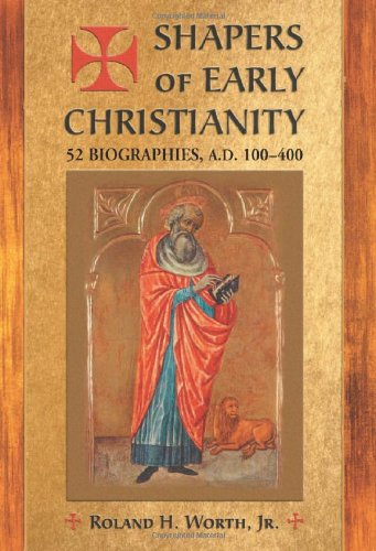 9780786469420: Shapers of Early Christianity: 52 Biographies, A.D. 100-400