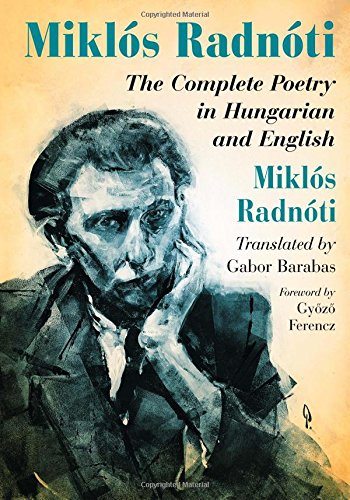 9780786469536: Miklós Radnóti: The Complete Poetry in Hungarian and English