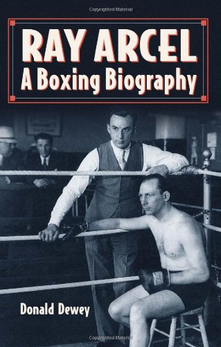 Ray Arcel: A Boxing Biography: Donald Dewey