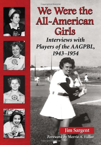 We Were the All-American Girls: Interviews with Players of the AAGPBL, 1943-1954 (0786469838) by Jim Sargent; Foreword by Merrie A. Fidler