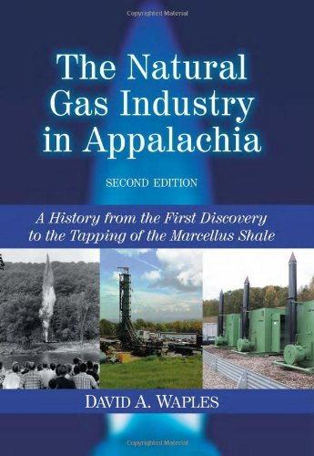 9780786470006: The Natural Gas Industry in Appalachia: A History from the First Discovery to the Tapping of the Marcellus Shale, 2d ed.