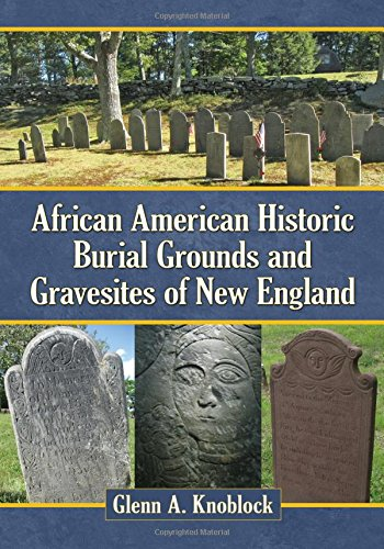 African American Historic Burial Grounds and Gravesites of New England (Paperback): Glenn A. ...