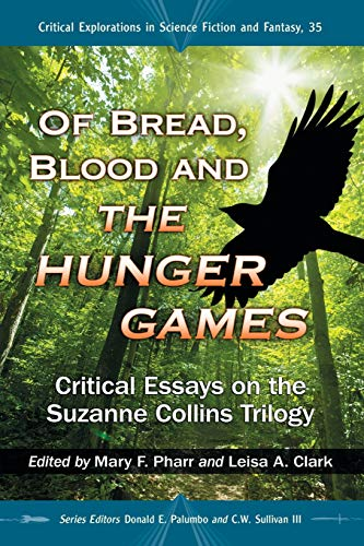 9780786470198: Of Bread, Blood and the Hunger Games: Critical Essays on the Suzanne Collins Trilogy (Critical Explorations in Science Fiction and Fantasy)