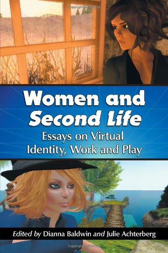 Women and Second Life - Essays on Virtual Identity, Work and Play: Edited by Dianna Baldwin and ...