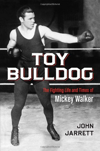 Toy Bulldog: The Fighting Life and Times of Mickey Walker: John Jarrett