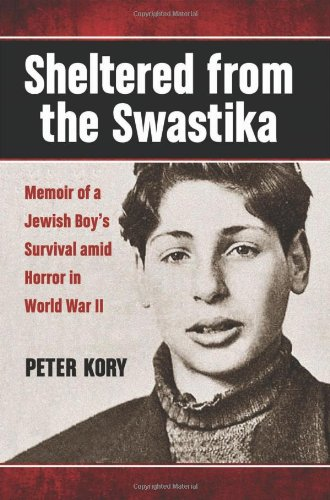SHELTERED FROM THE SWASTIKA - Memoir of a Jewish Boy's Survival amid Horror in World War II: Kory, ...