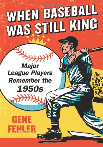 When Baseball Was Still King-Major League Players Remember the 1950s: Gene Fehler