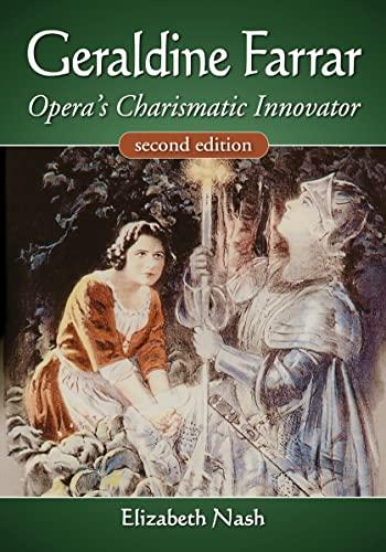 9780786470679: Geraldine Farrar: Opera's Charismatic Innovator