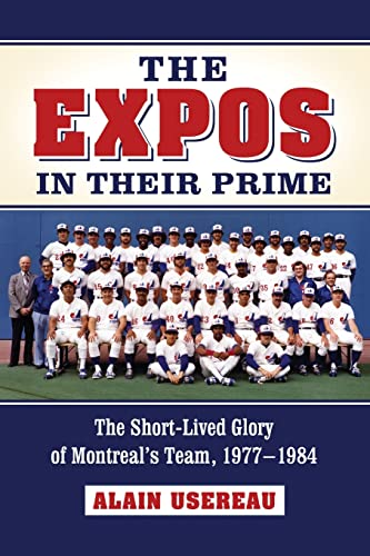 9780786470815: The Expos in Their Prime: The Short-Lived Glory of Montreal's Team, 1977-1984