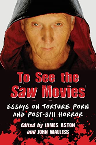 9780786470891: To See the Saw Movies: Essays on Torture Porn and Post-9/11 Horror