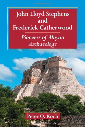 9780786471072: John Lloyd Stephens and Frederick Catherwood: Pioneers of Mayan Archaeology