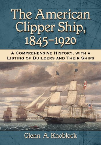 9780786471126: The American Clipper Ship, 1845-1920: A Comprehensive History, with a Listing of Builders and Their Ships