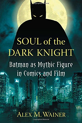 9780786471287: Soul of the Dark Knight: Batman as Mythic Figure in Comics and Film