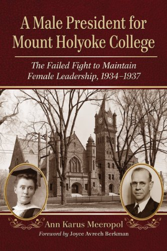 9780786471331: A Male President for Mount Holyoke College: The Failed Fight to Maintain Female Leadership, 1934-1937