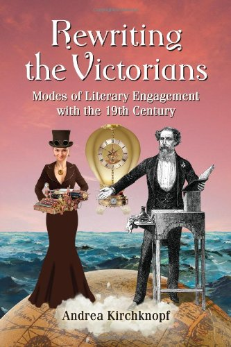 Rewriting the Victorians: Modes of Literary Engagement with the 19th Century (Paperback): Andrea ...