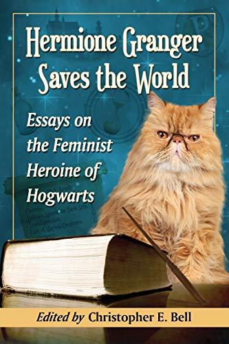 9780786471379: Hermione Granger Saves the World: Essays on the Feminist Heroine of Hogwarts