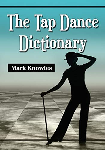 The Tap Dance Dictionary: Knowles, Mark