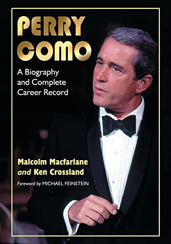 Perry Como: A Biography and Complete Career Record: Malcolm Macfarlane; Ken Crossland
