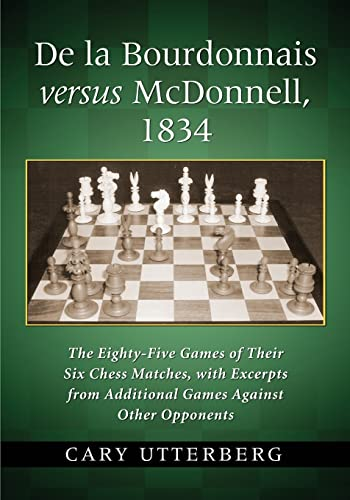 9780786471744: De La Bourdonnais Versus Mcdonnell, 1834: The Eighty-five Games of Their Six Chess Matches, With Excerpts from Additional Games Against Other Opponents