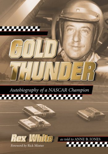Gold Thunder: Autobiography of a NASCAR Champion: Rex White