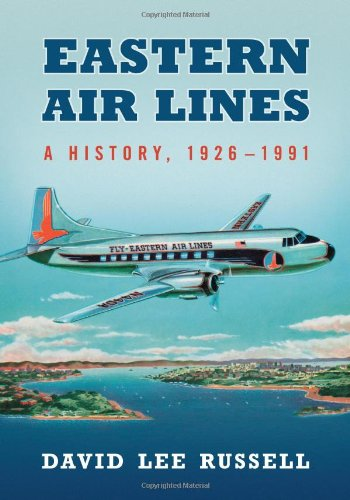 9780786471850: Eastern Air Lines: A History, 1926-1991