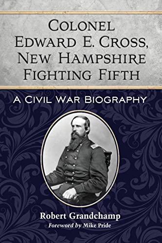9780786471911: Colonel Edward E. Cross, New Hampshire Fighting Fifth: A Civil War Biography