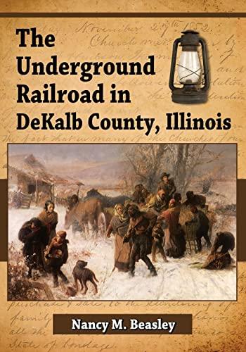 9780786472000: The Underground Railroad in Dekalb County, Illinois