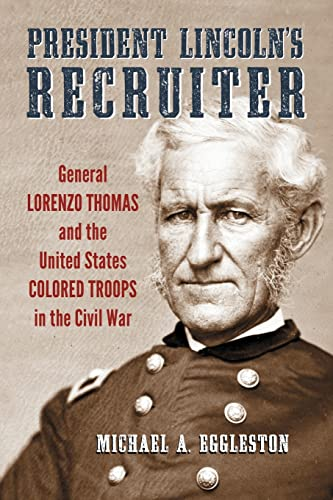 9780786472178: President Lincoln's Recruiter: General Lorenzo Thomas and the United States Colored Troops in the Civil War