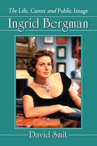 9780786472260: Ingrid Bergman: The Life, Career and Public Image