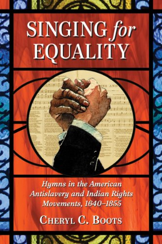 Singing for Equality - Hymns in the American Antislavery and Indian Rights Movements, 1640-1855: ...