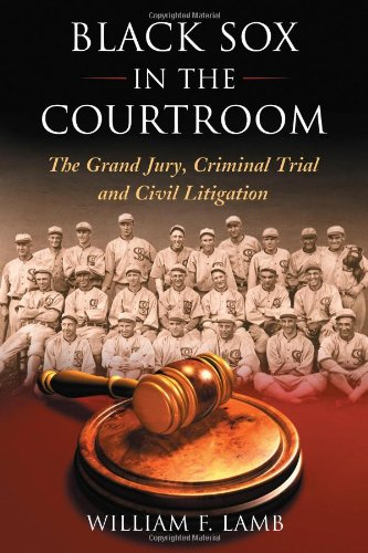 Black Sox in the Courtroom: The Grand Jury, Criminal Trial and Civil Litigation: William F. Lamb