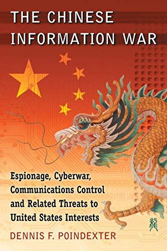 9780786472710: The Chinese Information War: Espionage, Cyberwar, Communications Control and Related Threats to United States Interests