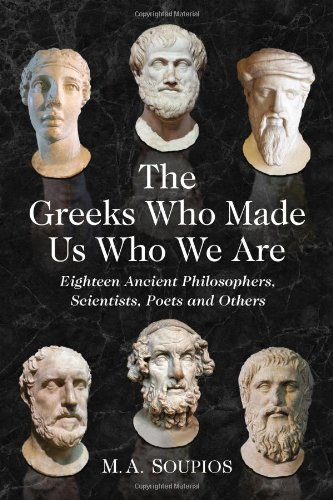 9780786472734: The Greeks Who Made Us Who We Are: Eighteen Ancient Philosophers, Scientists, Poets and Others
